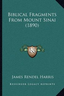 Biblical Fragments from Mount Sinai (1890) by J Rendel Harris (9781164056638) - PaperBack - Modern & Contemporary Fiction Literature
