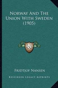 Norway and the Union with Sweden (1905) by Fridtjof Nansen (9781164057222) - PaperBack - Modern & Contemporary Fiction Literature