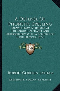 A Defense of Phonetic Spelling by Robert Gordon Latham (9781164120711) - PaperBack - Modern & Contemporary Fiction Literature
