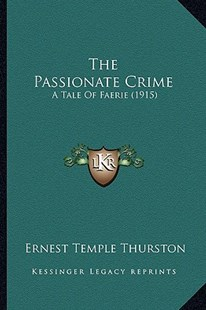 The Passionate Crime by Ernest Temple Thurston (9781164128434) - PaperBack - Modern & Contemporary Fiction Literature