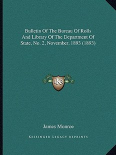Bulletin of the Bureau of Rolls and Library of the Department of State, No. 2, November, 1893 (1893) by James Monroe (9781164131304) - PaperBack - Modern & Contemporary Fiction Literature