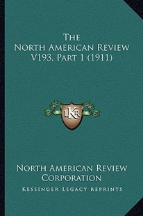 The North American Review V193, Part 1 (1911) by North American Review Corporation (9781164133827) - PaperBack - Modern & Contemporary Fiction Literature