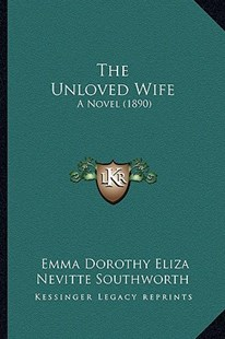 The Unloved Wife by Emma Dorothy Eliza Nevitte Southworth (9781164190257) - PaperBack - Modern & Contemporary Fiction Literature