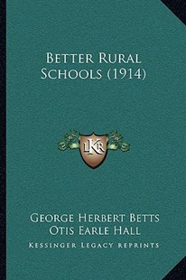 Better Rural Schools (1914) by George Herbert Betts, Otis Earle Hall (9781164205876) - PaperBack - Modern & Contemporary Fiction Literature