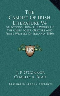 The Cabinet of Irish Literature V4 by T P O'Connor, Charles A Read (9781164374015) - HardCover - Modern & Contemporary Fiction Literature