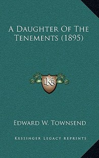 A Daughter of the Tenements (1895) by Edward W Townsend (9781164388913) - HardCover - Modern & Contemporary Fiction Literature