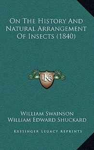 On the History and Natural Arrangement of Insects (1840) by William Swainson (9781164406433) - HardCover - Modern & Contemporary Fiction Literature