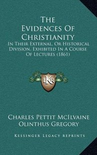 The Evidences of Christianity by Charles Pettit McIlvaine, Olinthus Gregory (9781164406686) - HardCover - Modern & Contemporary Fiction Literature
