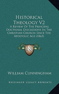 Historical Theology V2 by William Cunningham (9781164463870) - HardCover - Modern & Contemporary Fiction Literature