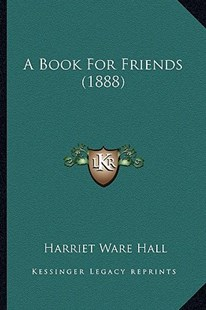 A Book for Friends (1888) by Harriet Ware Hall (9781164516897) - PaperBack - Modern & Contemporary Fiction Literature