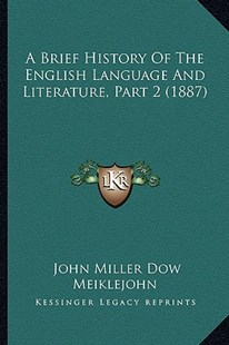 A Brief History of the English Language and Literature, Part 2 (1887) by John Miller Dow Meiklejohn (9781164517757) - PaperBack - Modern & Contemporary Fiction Literature