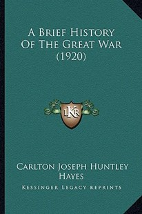 A Brief History of the Great War (1920) by Carlton Joseph Huntley Hayes (9781164517788) - PaperBack - Modern & Contemporary Fiction Literature