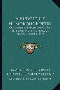 A Budget of Humorous Poetry by James Russell Lowell, Charles Godfrey Leland, Oliver Wendell Holmes Jr. Jr. (9781164518174) - PaperBack - Modern & Contemporary Fiction Literature