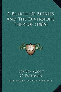 A Bunch of Berries and the Diversions Thereof (1885) by Leader Scott, C Paterson (9781164518198) - PaperBack - Modern & Contemporary Fiction Literature