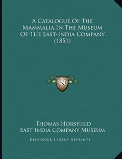 A Catalogue of the Mammalia in the Museum of the East-India Company (1851) by Thomas Horsfield, East India Company Museum (9781164518570) - PaperBack - Modern & Contemporary Fiction Literature