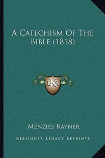 A Catechism of the Bible (1818) by Menzies Rayner (9781164518730) - PaperBack - Modern & Contemporary Fiction Literature