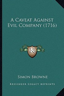 A Caveat Against Evil Company (1716) by Simon Browne (9781164518808) - PaperBack - Modern & Contemporary Fiction Literature