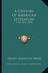 A Century of American Literature by Henry Augustin Beers (9781164518860) - PaperBack - Modern & Contemporary Fiction Literature