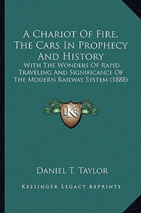 A Chariot of Fire, the Cars in Prophecy and History by Daniel T Taylor (9781164519164) - PaperBack - Modern & Contemporary Fiction Literature