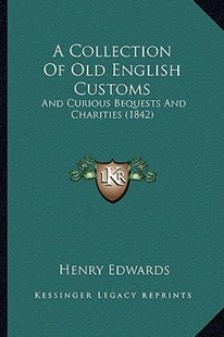 A Collection of Old English Customs by Henry Edwards (9781164520122) - PaperBack - Modern & Contemporary Fiction Literature