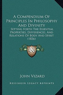 A Compendium of Principles in Philosophy and Divinity by John Vizard (9781164521136) - PaperBack - Modern & Contemporary Fiction Literature