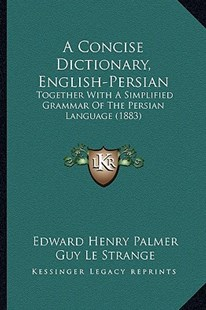 A Concise Dictionary, English-Persian by Edward Henry Palmer, Guy Le Strange (9781164521600) - PaperBack - Modern & Contemporary Fiction Literature