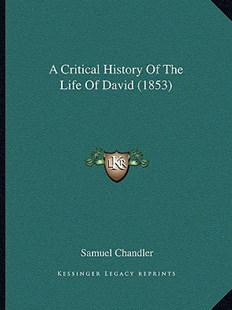 A Critical History of the Life of David (1853) by Samuel Chandler (9781164522492) - PaperBack - Modern & Contemporary Fiction Literature