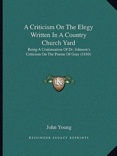 A Criticism on the Elegy Written in a Country Church Yard by John Young (9781164522539) - PaperBack - Modern & Contemporary Fiction Literature