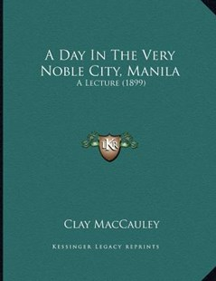 A Day in the Very Noble City, Manila by Clay Maccauley (9781164522850) - PaperBack - Modern & Contemporary Fiction Literature
