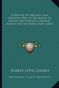 A Defense of Virginia, and Through Her, of the South, in Recent and Pending Contests Against the Sectional Party (1867) by Robert Lewis Dabney (9781164523048) - PaperBack - Modern & Contemporary Fiction Literature