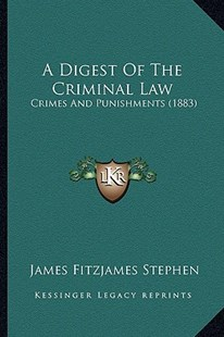 A Digest of the Criminal Law by James Fitzjames Stephen (9781164524380) - PaperBack - Modern & Contemporary Fiction Literature