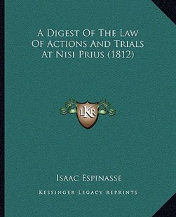 A Digest of the Law of Actions and Trials at Nisi Prius (1812) by Isaac Espinasse (9781164524427) - PaperBack - Modern & Contemporary Fiction Literature