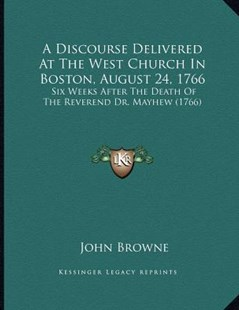 A Discourse Delivered at the West Church in Boston, August 24, 1766 by John Browne (9781164524502) - PaperBack - Modern & Contemporary Fiction Literature