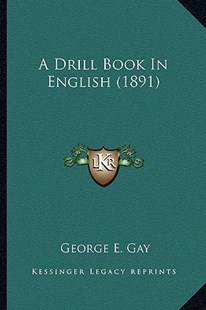 A Drill Book in English (1891) by George E Gay (9781164525301) - PaperBack - Modern & Contemporary Fiction Literature
