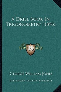 A Drill Book in Trigonometry (1896) by George William Jones (9781164525325) - PaperBack - Modern & Contemporary Fiction Literature