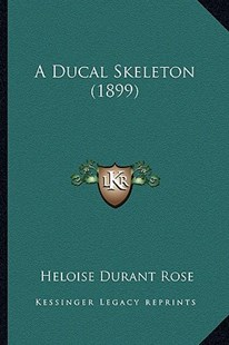 A Ducal Skeleton (1899) by Heloise Durant Rose (9781164525349) - PaperBack - Modern & Contemporary Fiction Literature
