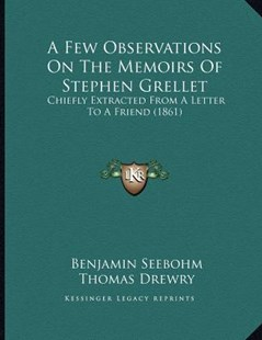 A Few Observations on the Memoirs of Stephen Grellet by Benjamin Seebohm, Thomas Drewry (9781164525967) - PaperBack - Modern & Contemporary Fiction Literature