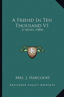 A Friend in Ten Thousand V1 by Mrs J Harcourt (9781164526995) - PaperBack - Modern & Contemporary Fiction Literature