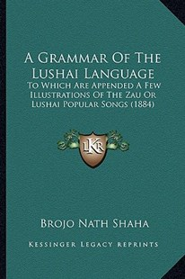 A Grammar of the Lushai Language by Brojo Nath Shaha (9781164528548) - PaperBack - Modern & Contemporary Fiction Literature