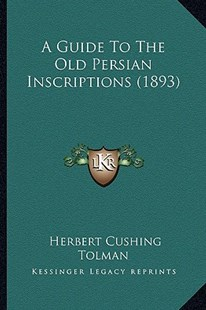A Guide to the Old Persian Inscriptions (1893) by Herbert Cushing Tolman (9781164529439) - PaperBack - Modern & Contemporary Fiction Literature