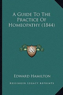 A Guide to the Practice of Homeopathy (1844) by Edward Hamilton (9781164529477) - PaperBack - Modern & Contemporary Fiction Literature