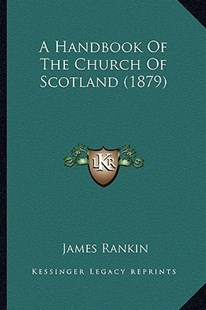 A Handbook of the Church of Scotland (1879) by James Rankin (9781164530664) - PaperBack - Modern & Contemporary Fiction Literature