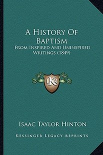 A History of Baptism by Isaac Taylor Hinton (9781164531494) - PaperBack - Modern & Contemporary Fiction Literature