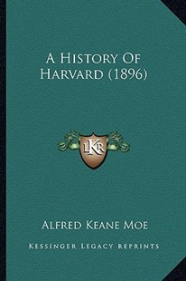 A History of Harvard (1896) by Alfred Keane Moe (9781164531937) - PaperBack - Modern & Contemporary Fiction Literature