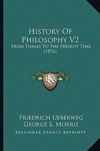 History of Philosophy V2 by Friedrich Ueberweg, George S Morris (9781164532194) - PaperBack - Modern & Contemporary Fiction Literature