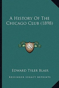 A History of the Chicago Club (1898) by Edward Tyler Blair (9781164532446) - PaperBack - Modern & Contemporary Fiction Literature
