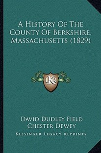 A History of the County of Berkshire, Massachusetts (1829) by David Dudley Field, Chester Dewey (9781164532552) - PaperBack - Modern & Contemporary Fiction Literature
