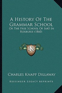 A History of the Grammar School by Charles Knapp Dillaway (9781164532699) - PaperBack - Modern & Contemporary Fiction Literature