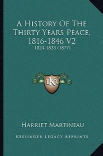 A History of the Thirty Years Peace, 1816-1846 V2 by Harriet Martineau (9781164533160) - PaperBack - Modern & Contemporary Fiction Literature