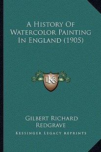 A History of Watercolor Painting in England (1905) by Gilbert Richard Redgrave (9781164533344) - PaperBack - Modern & Contemporary Fiction Literature